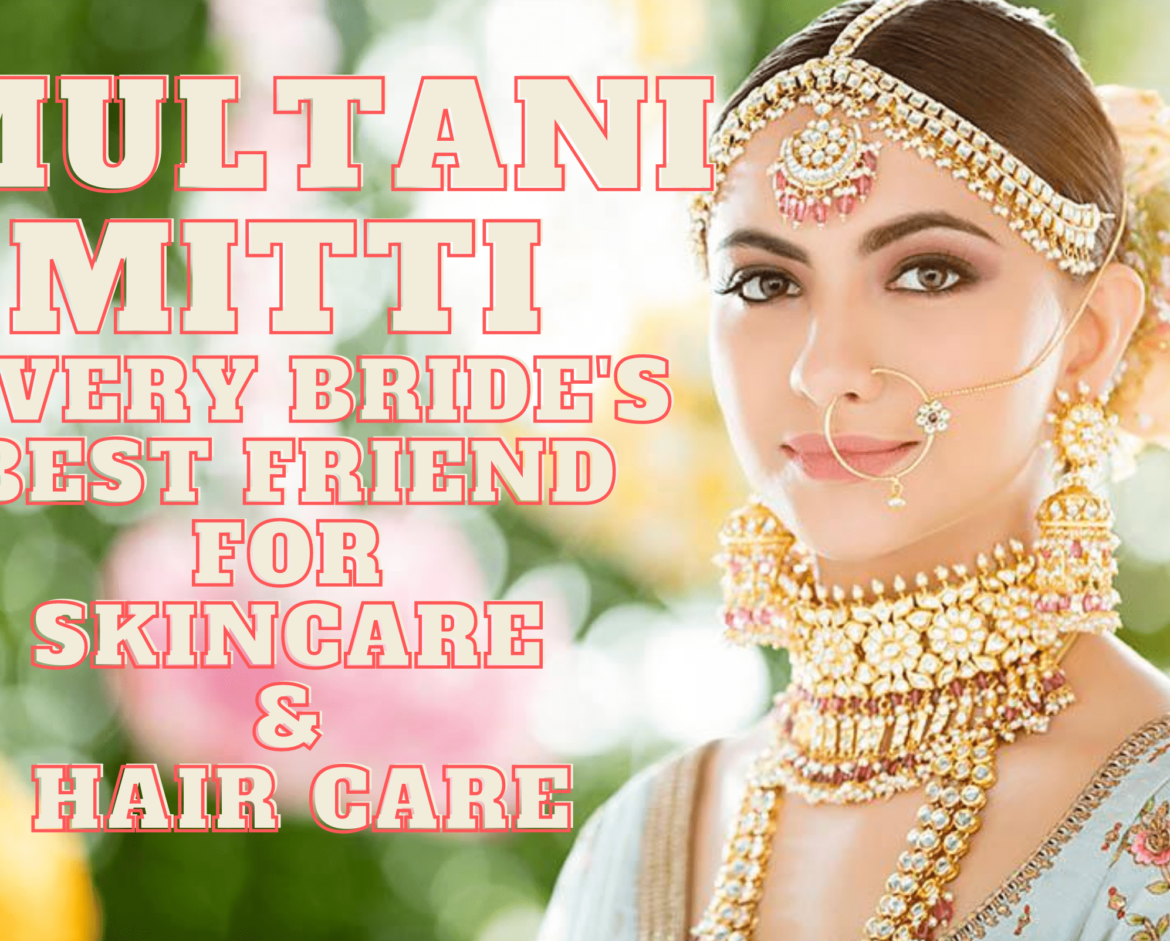 Multani Mitti – Every Bride's Best Friend for Skin Care and Hair Care