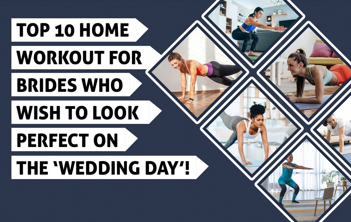 Top 10 Home Workout for Brides who wish to look perfect on the 'Wedding Day'!