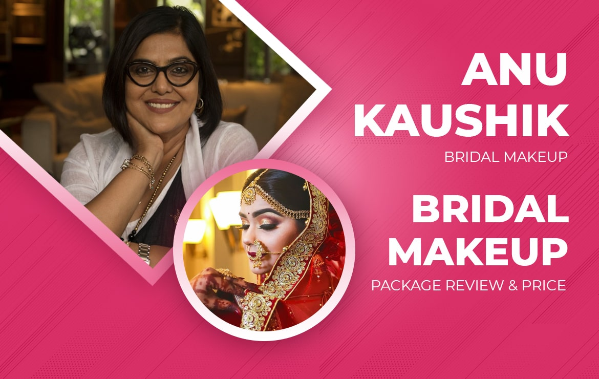 Anu Kaushik Bridal Makeup Artist: Package Review & Price