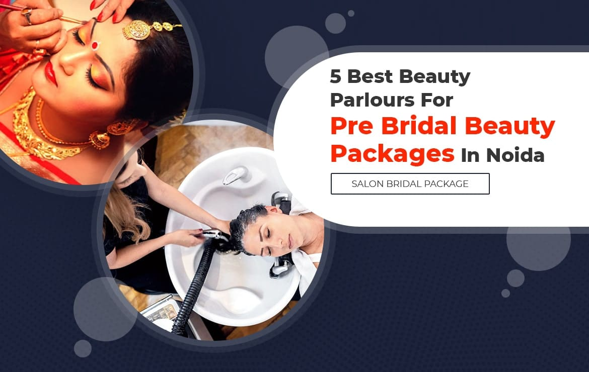 5 Best Beauty Parlours For Pre Bridal Beauty Packages In Noida | Salon Bridal Package