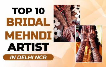 Top 10 Bridal Mehndi Artist in Delhi NCR – To glam up your Bridal look!