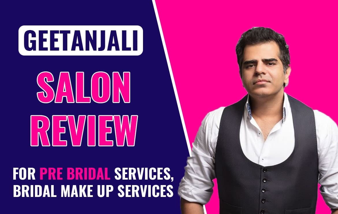 Geetanjali Salon – Review for Pre Bridal Services, Bridal Make Up Services