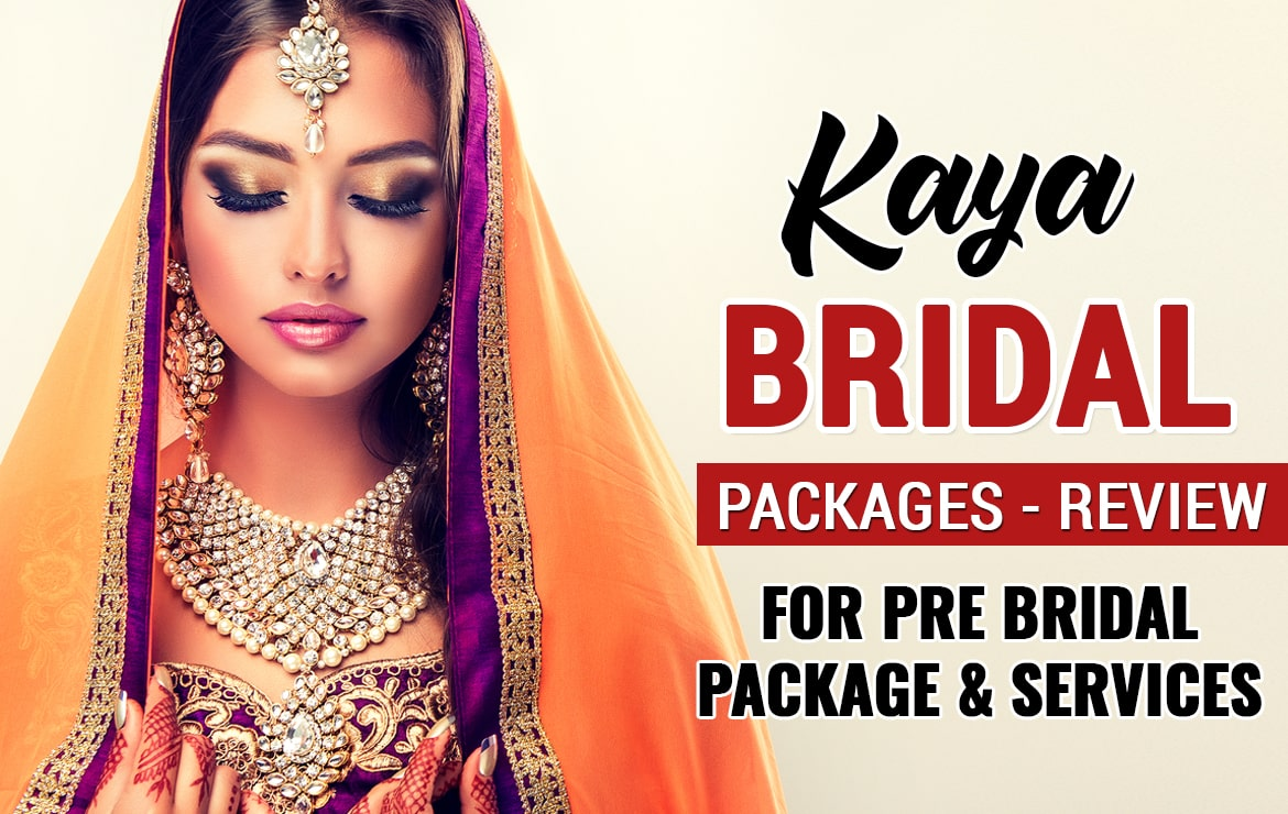 Kaya Bridal Packages – Review for Pre Bridal package and services