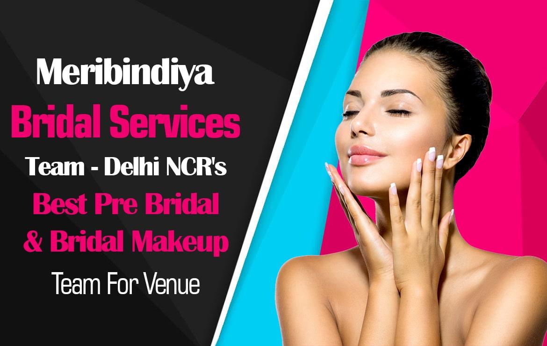 Meribindiya Bridal Services Team- Noida's Best Pre-Bridal and Bridal Makeup Team For Venue