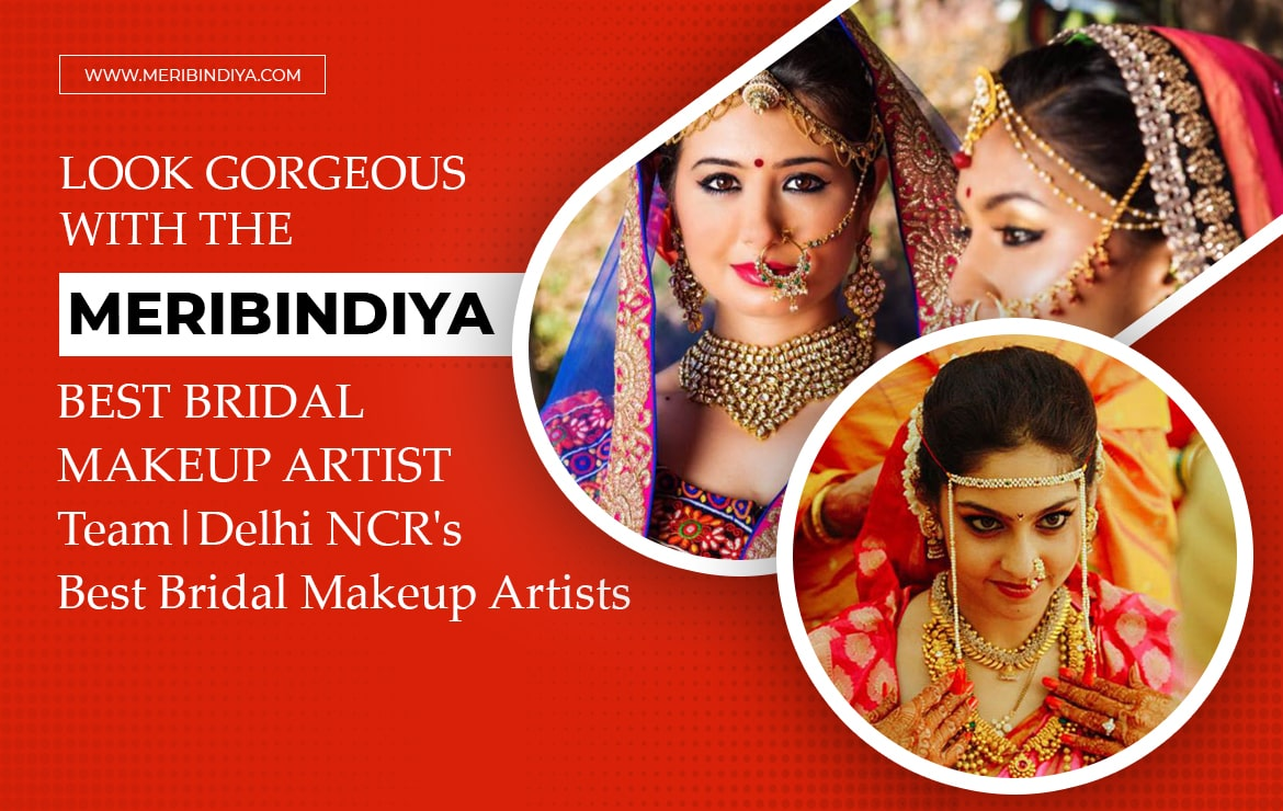 Look Gorgeous With the Meribindiya Best Bridal Makeup Artist – Delhi NCR's Best Bridal Makeup Artists