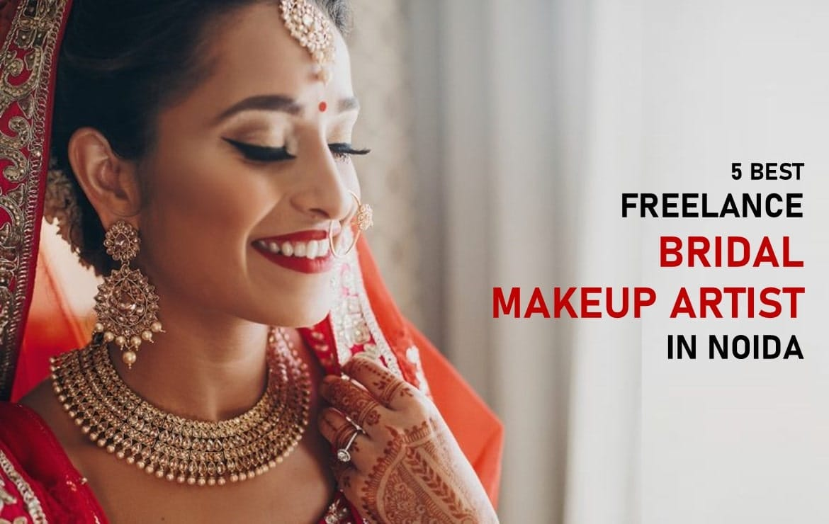 5 Best Freelance Bridal Makeup Artist in Noida