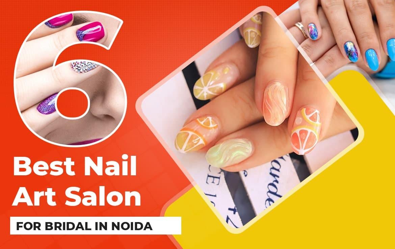 6 Best Nail Art Salon for Bridal in Noida