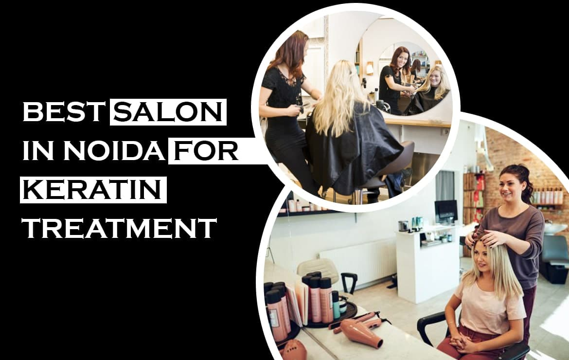 5 Best Salon in Noida for Keratin Treatment