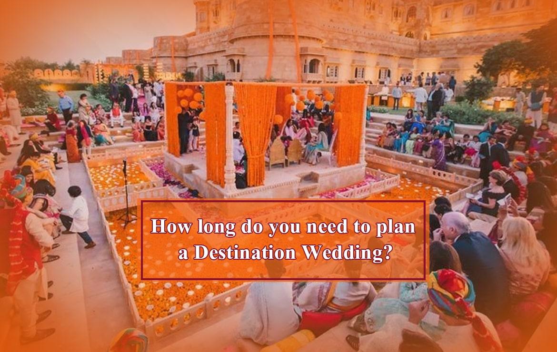 How Long Do You Need To Plan A Destination Wedding?