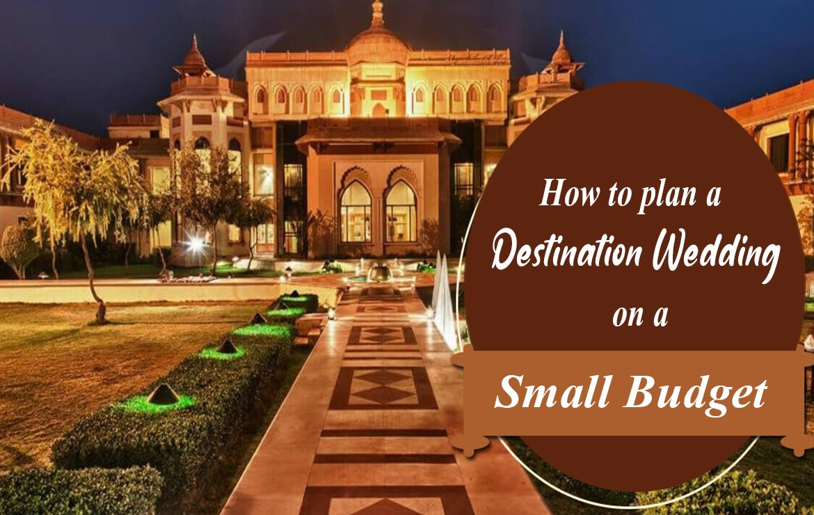 How To Plan A Destination Wedding On A Small Budget?