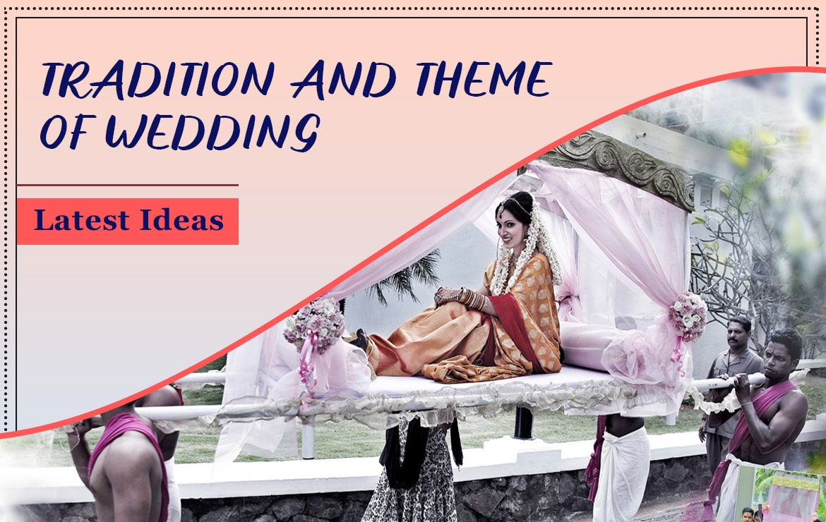 Tradition And Theme Of The Wedding | Best Wedding Theme