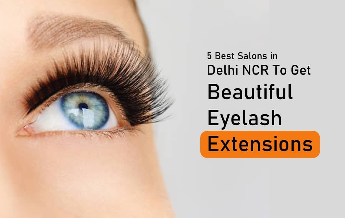 5 Best Salons In Delhi NCR To Get Beautiful Bridal Eyelash Extensions