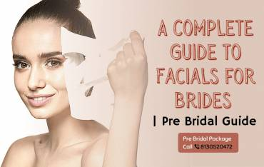 A Complete Guide to Facials for Brides | Every Bride Should Know Before Her Wedding
