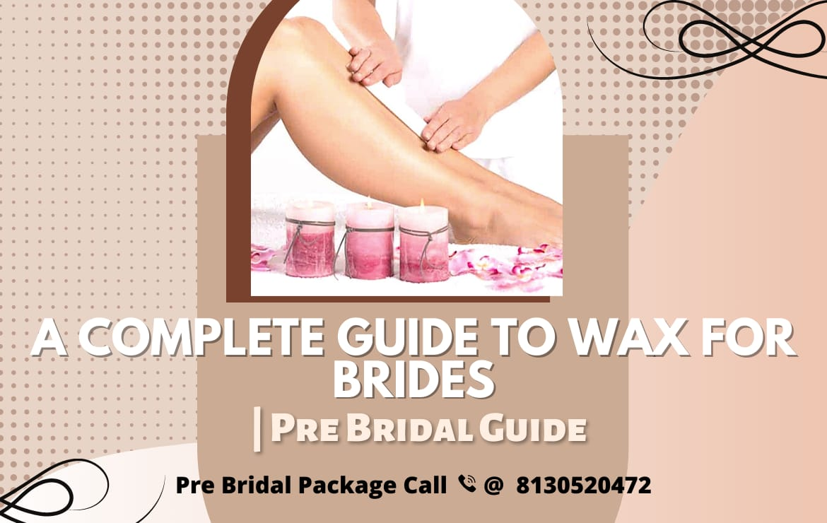 A Complete Guide to Wax for Brides | Pre Bridal Guide