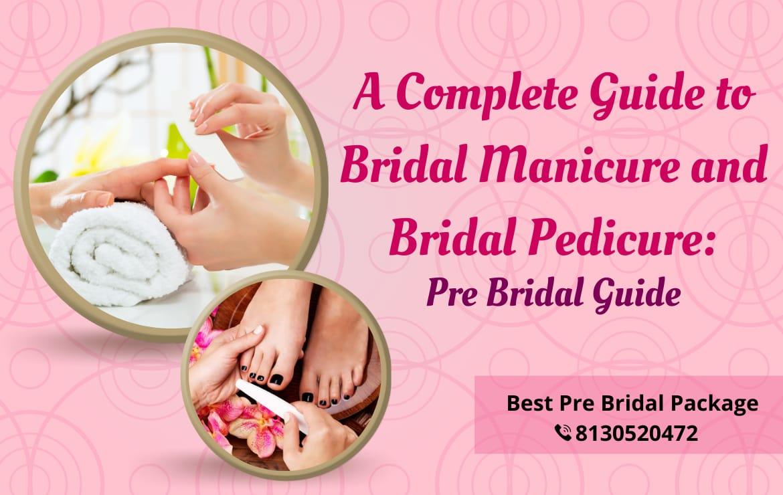A Complete Guide to Bridal Manicure and Bridal Pedicure | Pre Bridal Guide