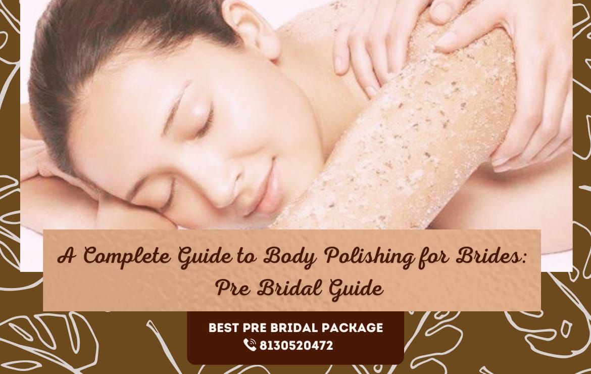 A Complete Guide to body polishing for Brides | Pre Bridal Guide