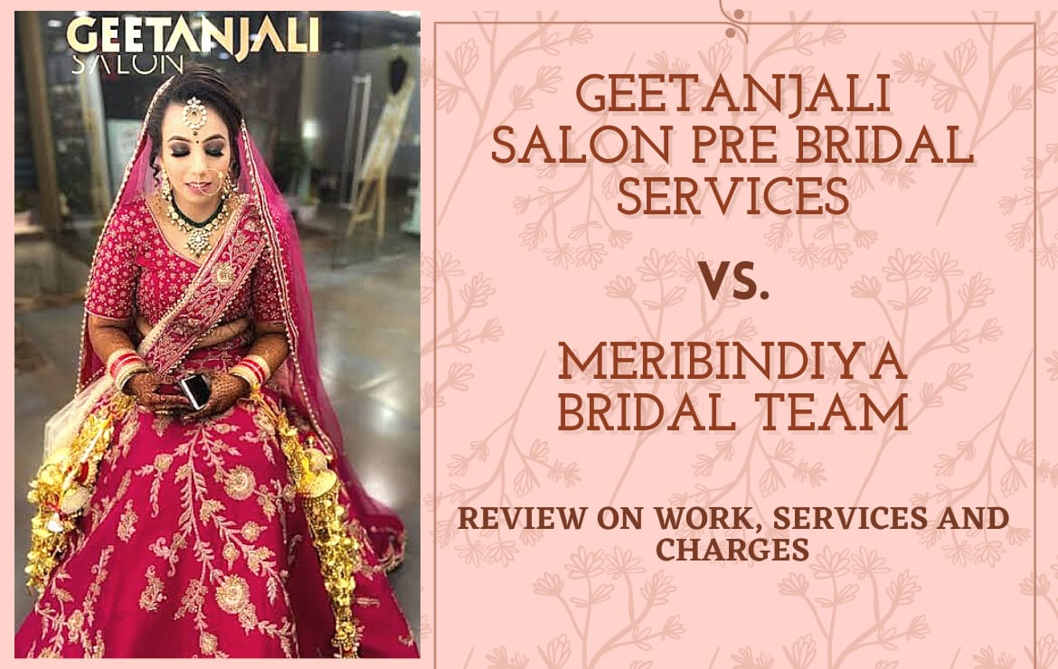 Geetanjali Salon Pre Bridal Packages VS Meribindiya Bridal Team: Review On Work, Services & Charges