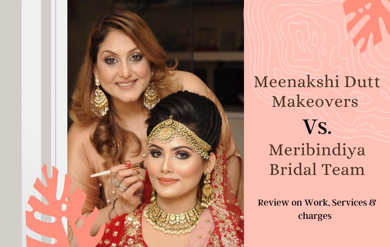 Meenakshi Dutt Makeovers vs Meribindiya Bridal Team Review: Work, Services & Charges