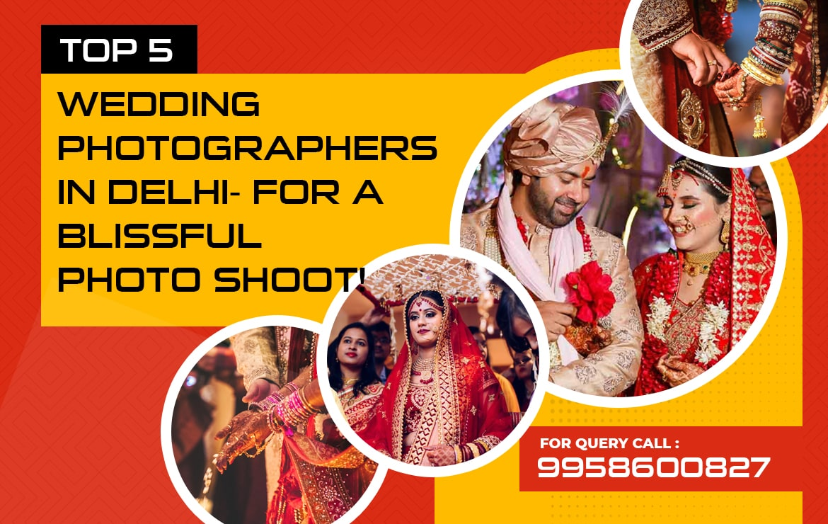 Top 5 Wedding Photographers in Delhi- For a blissful photoshoot!