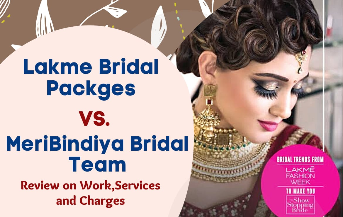 Lakme Bridal Packages VS Meribindiya Bridal Team Review on Work, Services & Charges