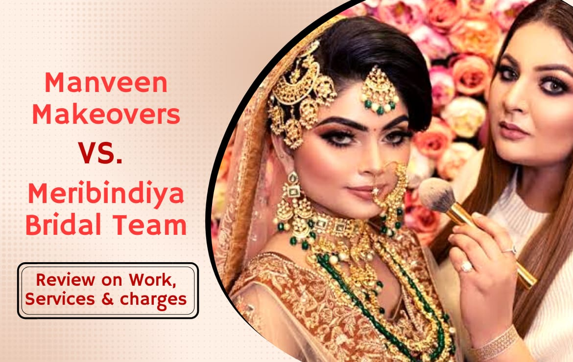 Manveen Makeovers Vs Meribindiya Bridal Team: Review On Work, Services & Charges