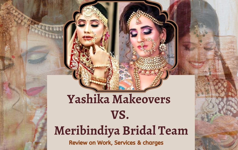 Yashika Makeover vs Meribindiya Bridal Team: Review on Work, Services & Charges